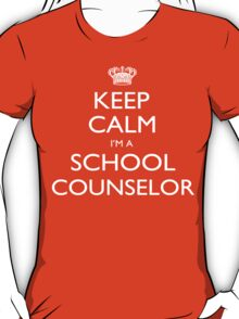 Keep Calm I'm A School Counselor - Tshirts, Mobile Covers and Posters T-Shirt