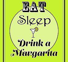 Eat Sleep Drink a Margarita by Katherine Mariaca-Sullivan