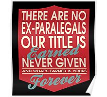 """""""There are no Ex-Paralegals... Our title is earned never given and what's earned is yours forever"""" Collection #24163 Poster"""
