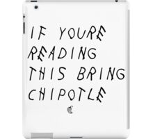 If your reading this bring chipotle iPad Case/Skin