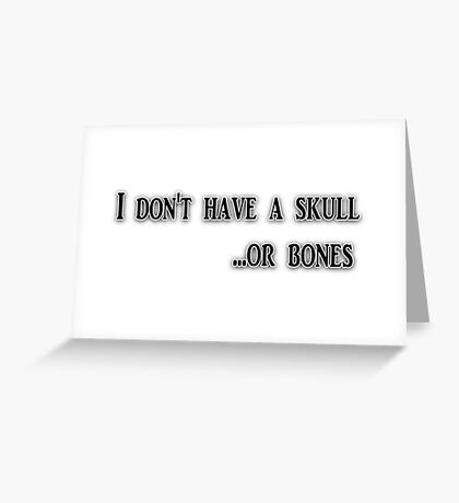 I don't have a skull Greeting Card