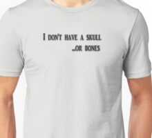 I don't have a skull Unisex T-Shirt