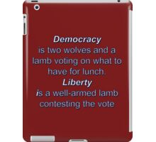 Democracy is two wolves and a lamb voting on what to have for lunch. Liberty is a well-armed lamb contesting the vote iPad Case/Skin