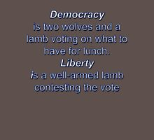 Democracy is two wolves and a lamb voting on what to have for lunch. Liberty is a well-armed lamb contesting the vote Unisex T-Shirt