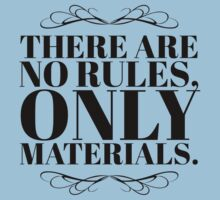There Are No Rules, Only Materials - Style A Baby Tee
