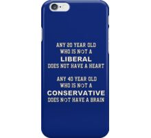 Any 20 year-old who is not a liberal does not have a heart.  Any 40 year-old who is not a conservative does not have a brain iPhone Case/Skin