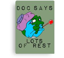 "Doc says ""lot's of rest"" Canvas Print"
