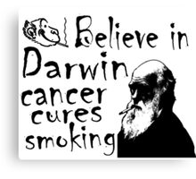 BELIEVE IN DARWIN - CANCER CURES SMOKING Canvas Print