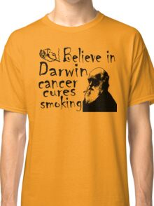 BELIEVE IN DARWIN - CANCER CURES SMOKING Classic T-Shirt