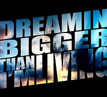 Dreamin' bigger than i'm living... by augustinet