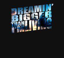 Dreamin' bigger than i'm living... T-Shirt