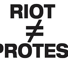Riots are not Protests by michellegriff90