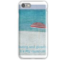 Relaxing, gloating... iPhone Case/Skin