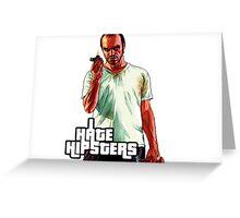 Trevor GTA 5 I Hate Hipsters Greeting Card