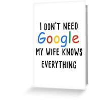 I don't need google my wife knows everything Greeting Card