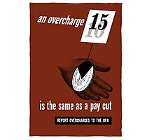 An Overcharge Is The Same As A Pay Cut Photographic Print