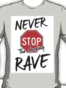 Never stop the fucking rave T-Shirt