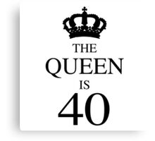 The Queen Is 40 Canvas Print