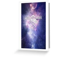 Wish and Work Galaxy Greeting Card