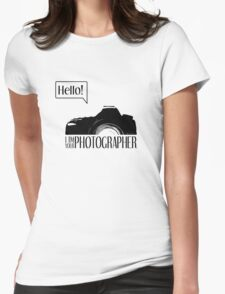Hello... I am your photographer T-Shirt
