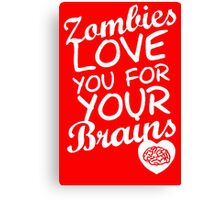 Zombies Love You For Your Brains Canvas Print