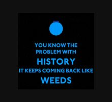 Weeds - You Know The Problem  Unisex T-Shirt