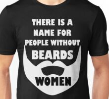 Theres a name for people without beards... WOMEN  Unisex T-Shirt
