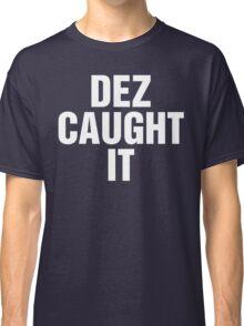 Dez Caught It Classic T-Shirt