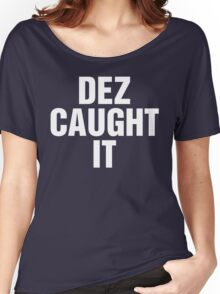 Dez Caught It Women's Relaxed Fit T-Shirt