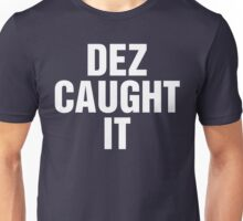 Dez Caught It Unisex T-Shirt