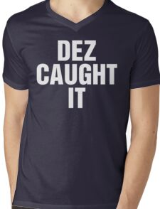 Dez Caught It Mens V-Neck T-Shirt