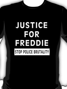 Justice For Freddie Gray (Stop Police Brutality) T-Shirt
