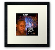 Viper- Cops Can't Read III Framed Print