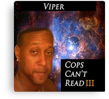 Viper- Cops Can't Read III Canvas Print
