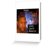 Viper- Cops Can't Read III Greeting Card