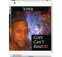 Viper- Cops Can't Read III iPad Case/Skin