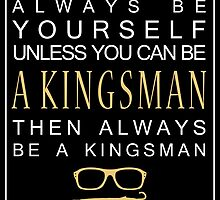 Be a Kingsman. by AustralianSpy