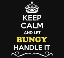 Keep Calm and Let BUNGY Handle it by yourname