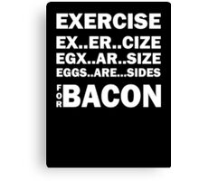 Exercise For Bacon Canvas Print