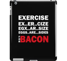 Exercise For Bacon iPad Case/Skin