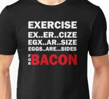 Exercise For Bacon Unisex T-Shirt