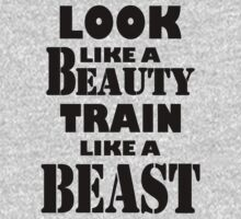 Look Like A Beauty Train Like A Beast by LegendTLab