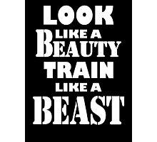 Look Like A Beauty Train Like A Beast Photographic Print