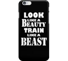 Look Like A Beauty Train Like A Beast iPhone Case/Skin