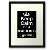 Keep Calm I'm A Dance Teacher I Got This - Tshirts & Hoodies Framed Print