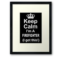 Keep Calm I'm A Firefighter I Got This - Tshirts & Hoodies Framed Print