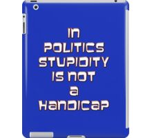 In politics stupidity is not a handicap iPad Case/Skin