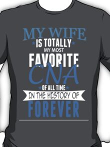 My Wife Is Totally My Most Favorite CNA Of All Time In The History Of Forever - Funny Tshirts T-Shirt