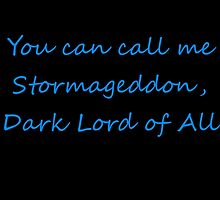 You Can Call Me Stormageddon Dark Lord Of All by silverdragon