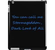 You Can Call Me Stormageddon Dark Lord Of All iPad Case/Skin